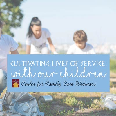 Cultivating Lives of Service with Our Children